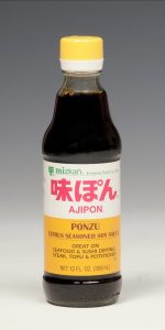 AJIPON - Citrus Seasoned Soy Sauce  Available in 12 and 24 oz. bottles. Ponzu is a traditional Japanese condiment made of seasoned soy sauce flavored with vinegar and citrus juice.